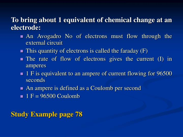 To bring about 1 equivalent of chemical change at an electrode: