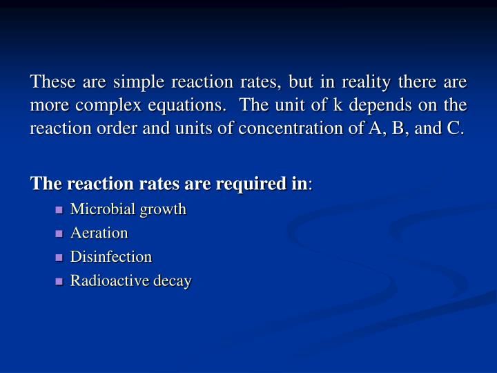 These are simple reaction rates, but in reality there are more complex equations.  The unit of k depends on the reaction order and units of concentration of A, B, and C.