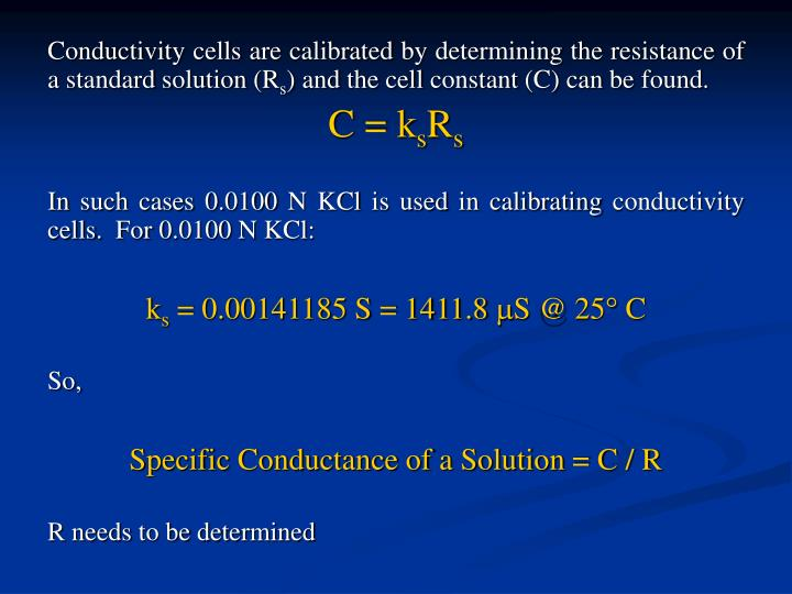 Conductivity cells are calibrated by determining the resistance of a standard solution (R