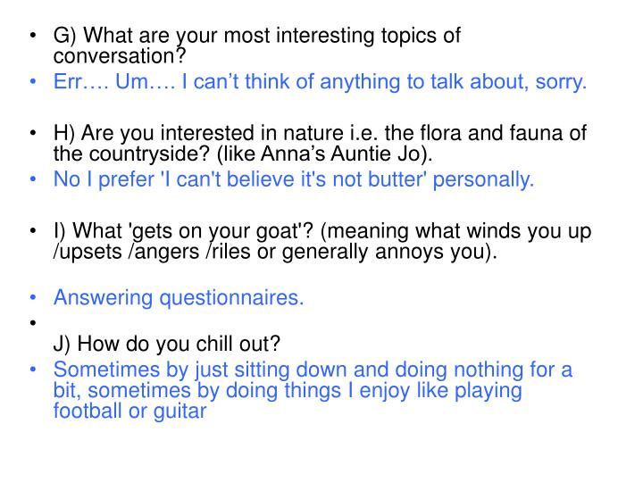 G) Whatare your most interesting topics of conversation?