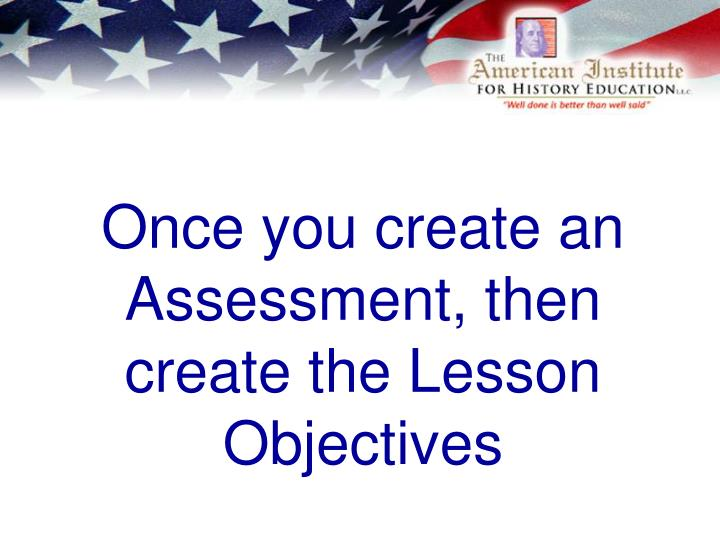 Once you create an Assessment, then create the Lesson Objectives