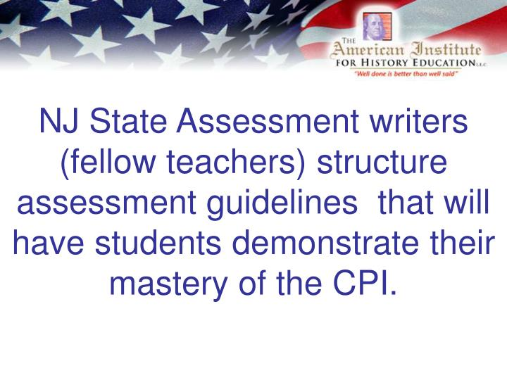 NJ State Assessment writers (fellow teachers) structure assessment guidelines  that will have students demonstrate their mastery of the CPI.