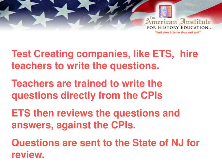 Test Creating companies, like ETS,  hire teachers to write the questions.