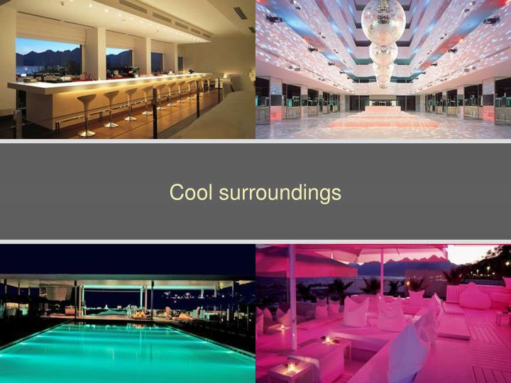 Cool surroundings