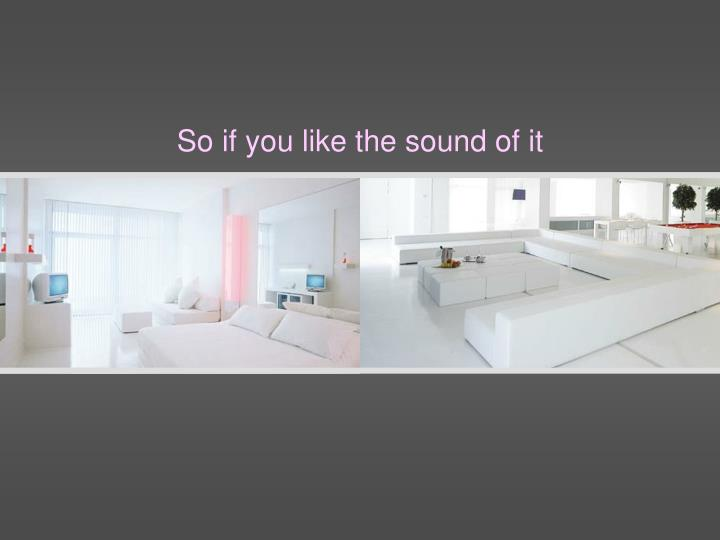 So if you like the sound of it