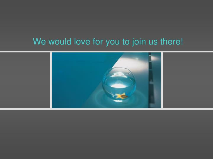 We would love for you to join us there!