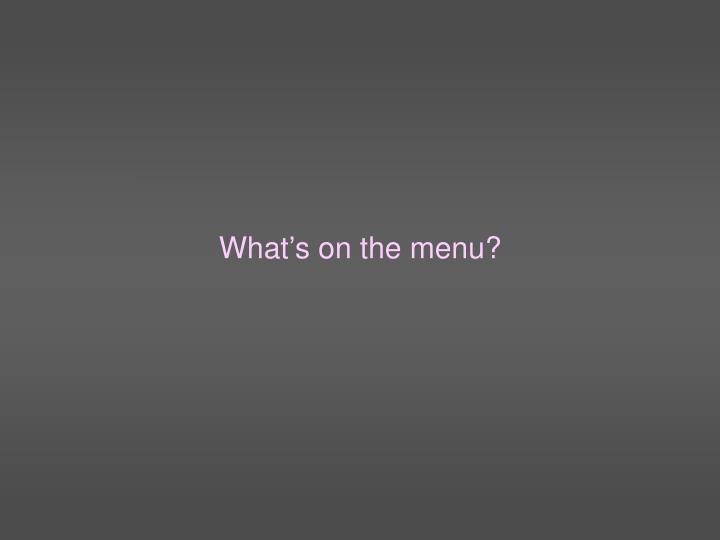 What's on the menu?