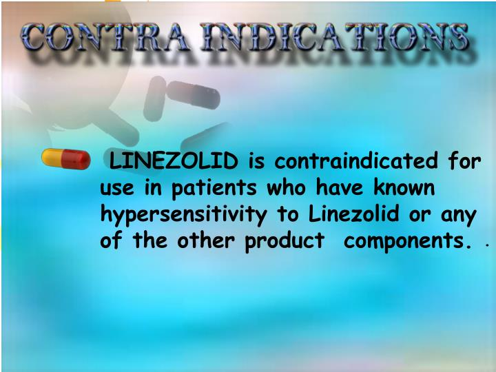 LINEZOLID is contraindicated for use in patients who have known hypersensitivity to Linezolid or any of the other product  components.