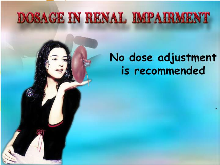 No dose adjustment is recommended