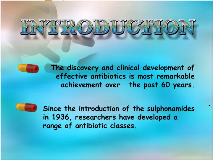 The discovery and clinical development of effective antibiotics is most remarkable achievement over   the past 60 years.