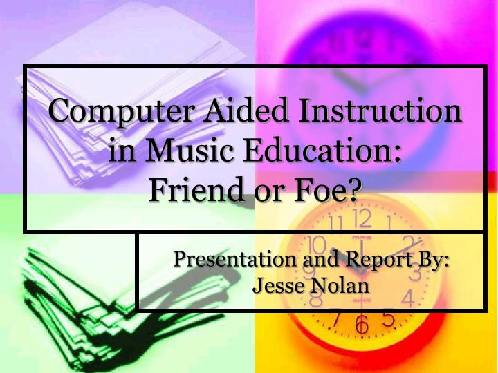 Computer Aided Instruction in Music Education: