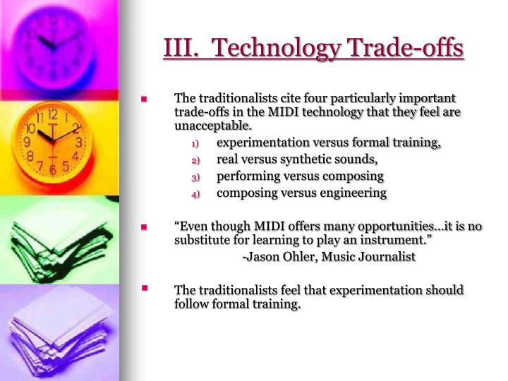 III.  Technology Trade-offs