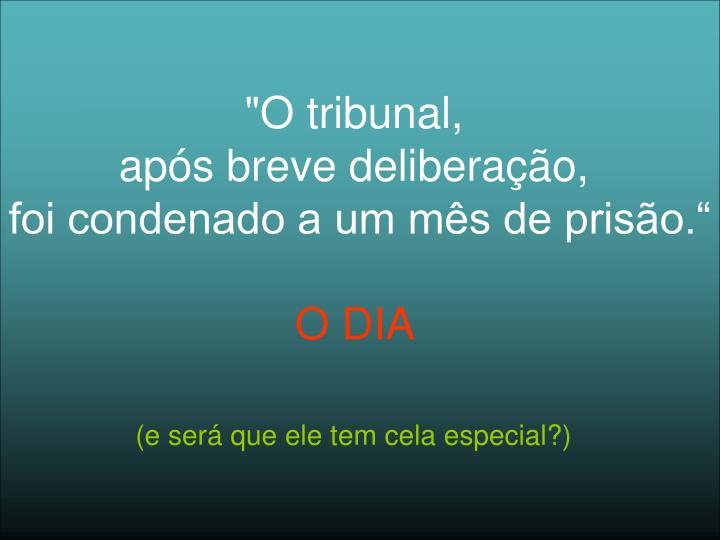 """""""O tribunal,"""