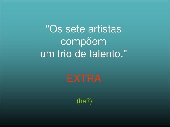 """""""Os sete artistas"""
