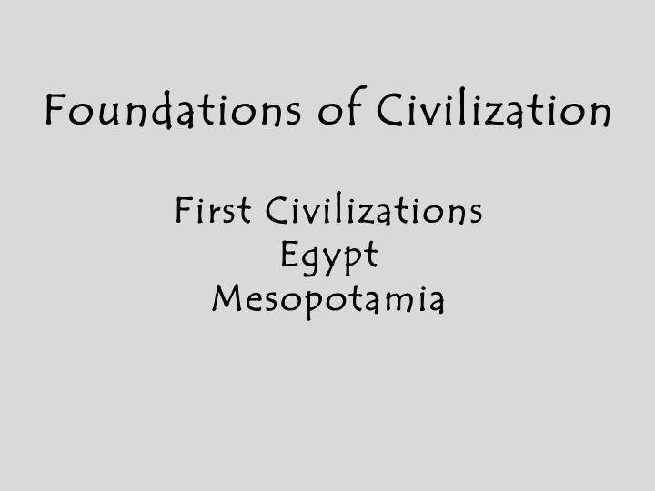 education as the foundation of civilization The history of education edited by: robert guisepi  early civilizations  with the gradual rise of more complex civilizations in the river valleys of egypt and babylonia, knowledge became too complicated to transmit directly from person to person and from generation to generation.