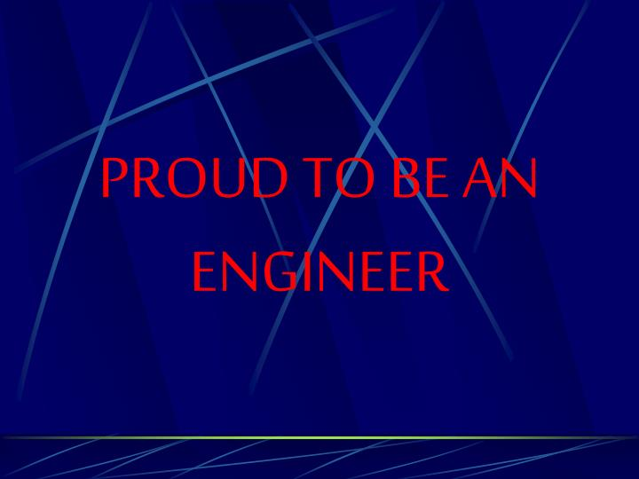 PROUD TO BE AN ENGINEER
