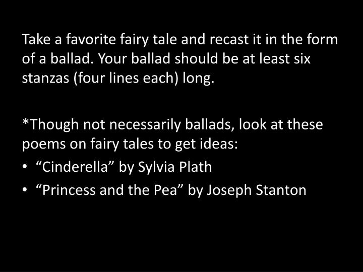 Take a favorite fairy tale and recast it in the form of a ballad.