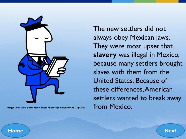 The new settlers did not always obey Mexican laws.  They were most upset that