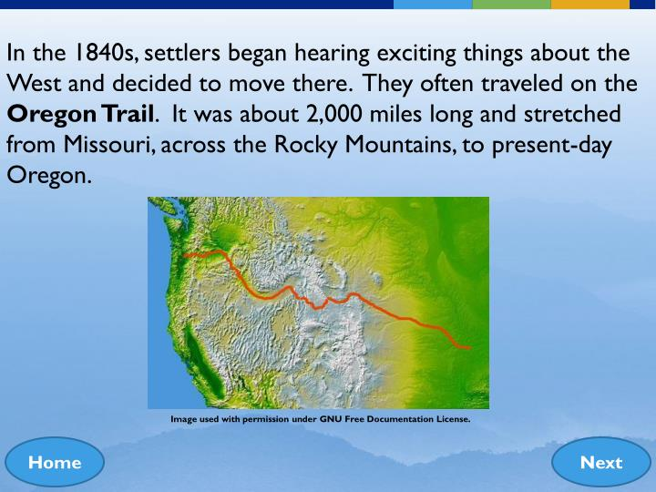 In the 1840s, settlers began hearing exciting things about the West and decided to move there.  They often traveled on the