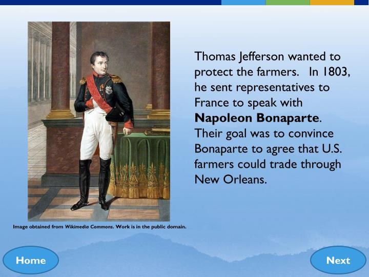 Thomas Jefferson wanted to protect the farmers.   In 1803, he sent representatives to France to speak with