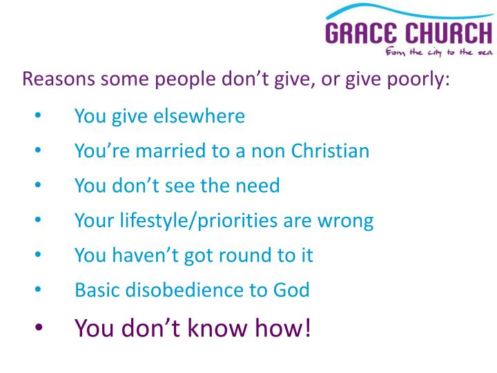 Reasons some people don't give, or give poorly: