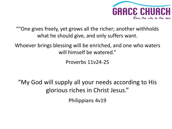 """""""""""One gives freely, yet grows all the richer; another withholds what he should give, and only suffers want."""