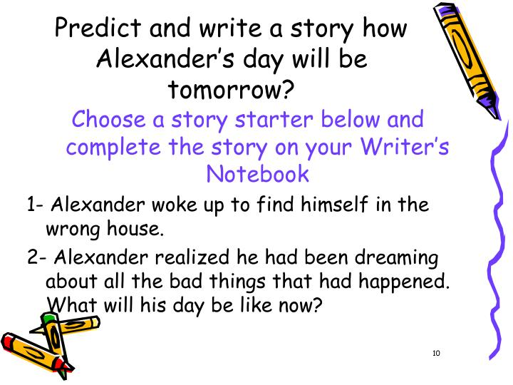 Predict and write a story how Alexander's day will be tomorrow?