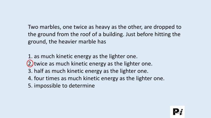 Two marbles, one twice as heavy as the other, are dropped to the ground from the roof of a building....