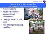 in rural and urban areas the educational component is weak