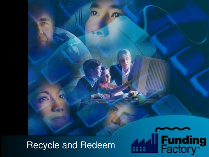 Recycle and redeem