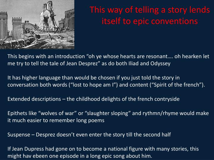This way of telling a story lends itself to epic conventions