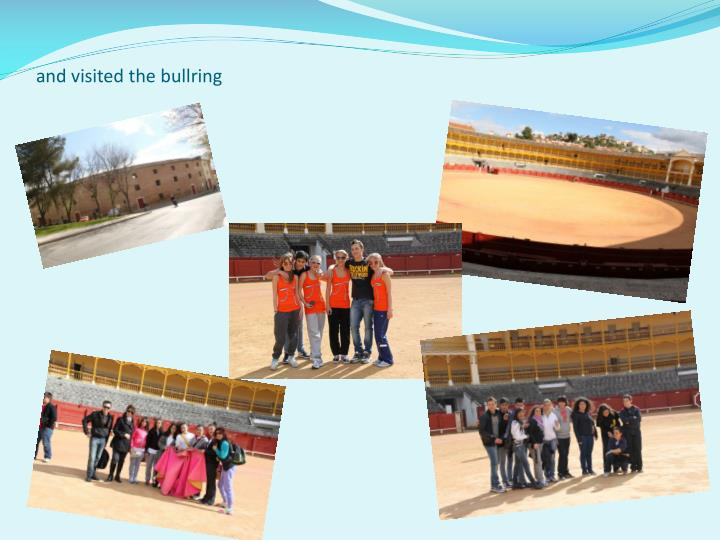 and visited the bullring