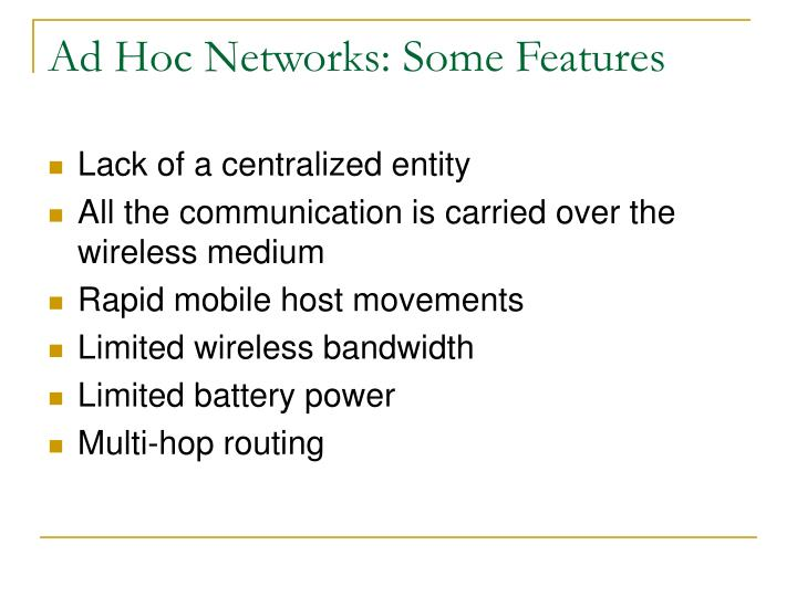 Ad Hoc Networks: Some Features