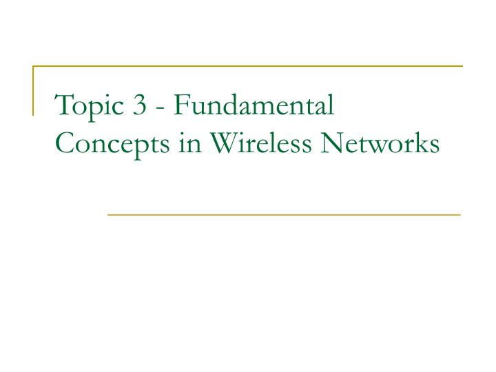 Topic 3 fundamental concepts in wireless networks