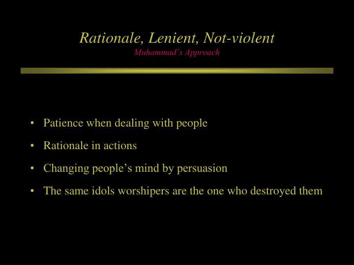 Rationale, Lenient, Not-violent