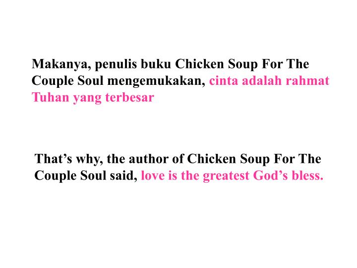 Makanya, penulis buku Chicken Soup For The Couple Soul mengemukakan,