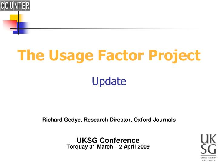 the usage factor project update richard gedye research director oxford journals