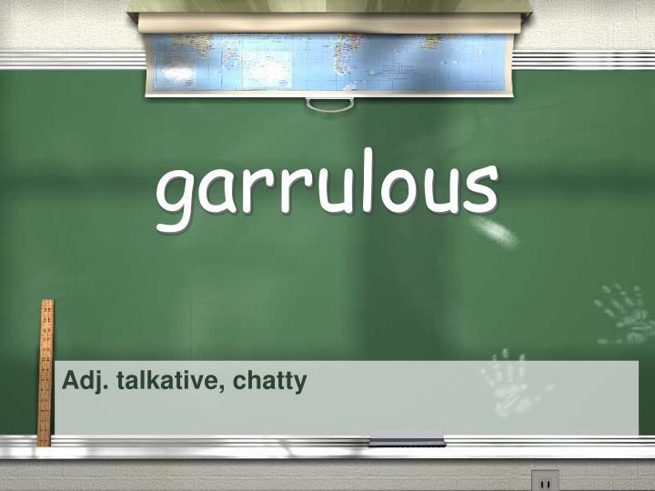 garrulous