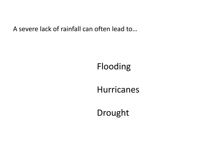 A severe lack of rainfall can often lead to…