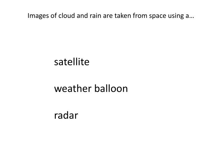 Images of cloud and rain are taken from space using a…
