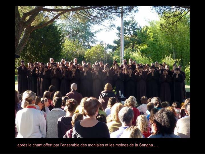 après le chant offert par l'ensemble des moniales et les moines de la Sangha …