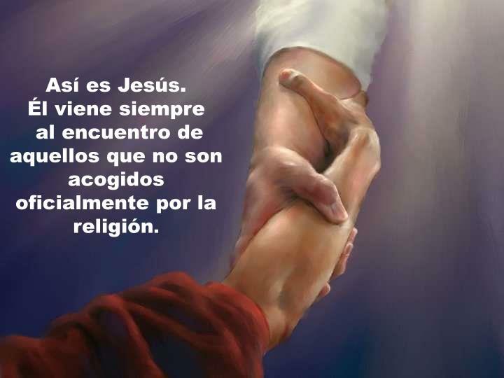Así es Jesús.