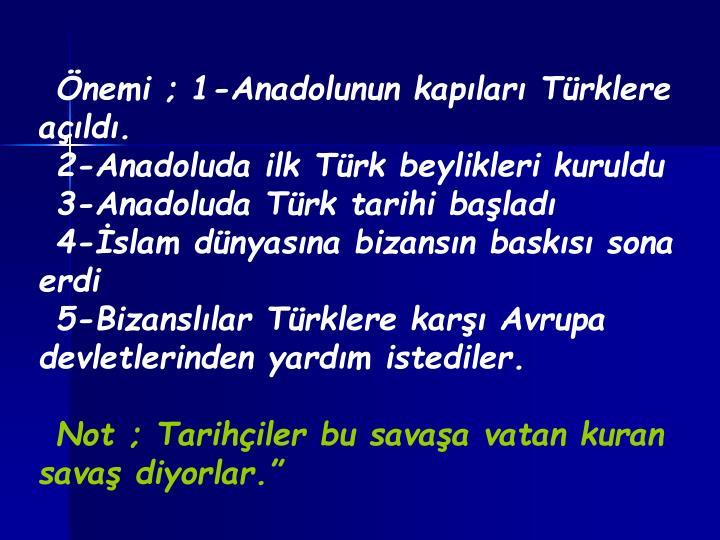 Önemi ; 1-Anadolunun kapıları Türklere açıldı.