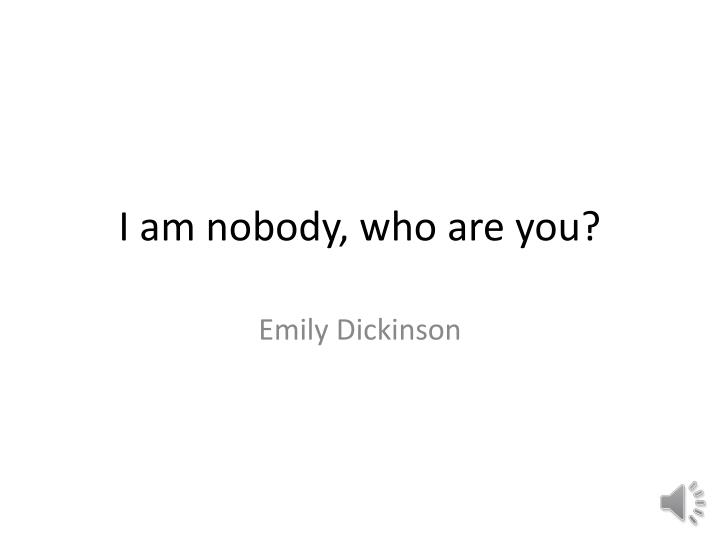 i am nobody who are you n.