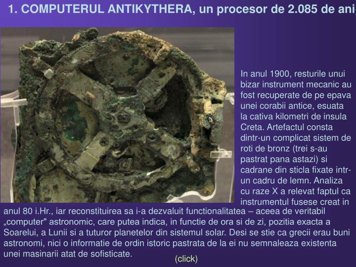 1. COMPUTERUL ANTIKYTHERA, un procesor de 2.085 de ani