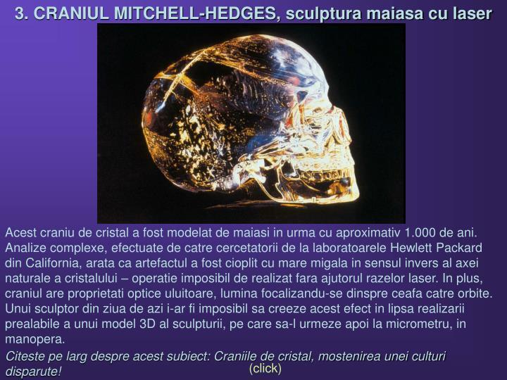 3. CRANIUL MITCHELL-HEDGES, sculptura maiasa cu laser