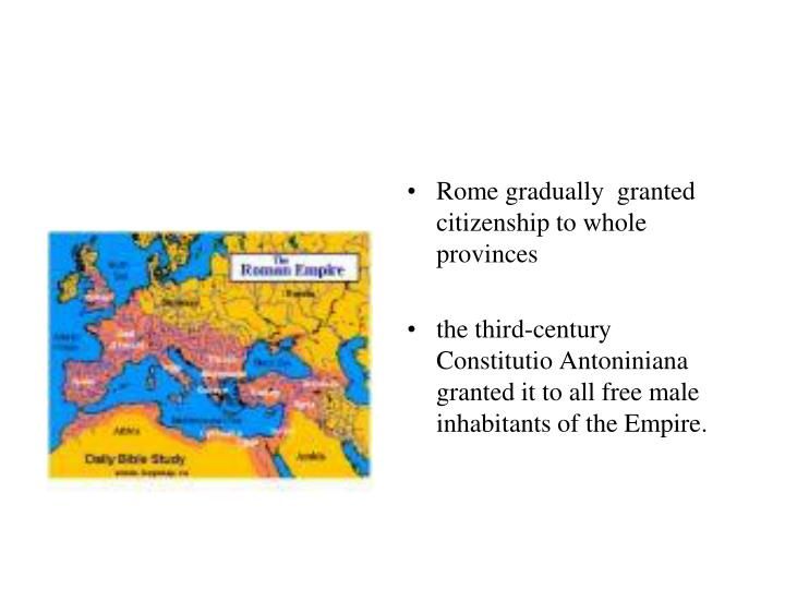 Rome gradually  granted citizenship to whole provinces