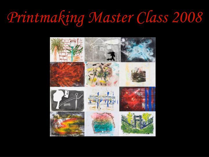 Printmaking Master Class 2008