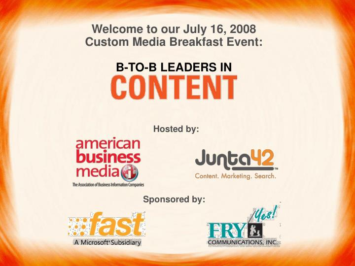 welcome to our july 16 2008 custom media breakfast event b to b leaders in n.