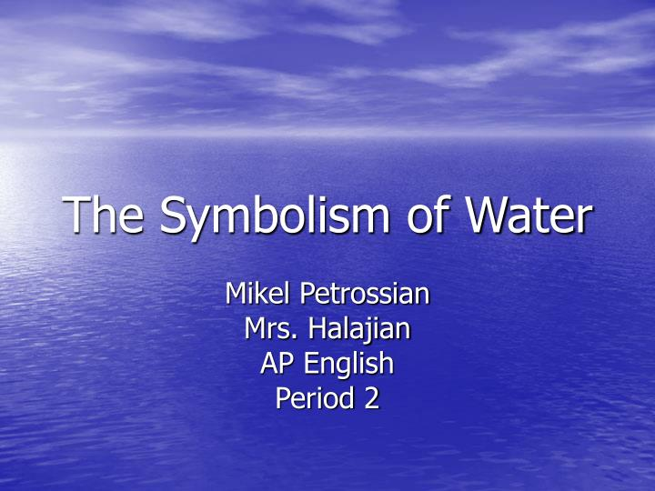 Ppt The Symbolism Of Water Powerpoint Presentation Id4922503